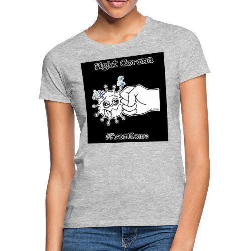 Fight Corona From Home - Frauen T-Shirt