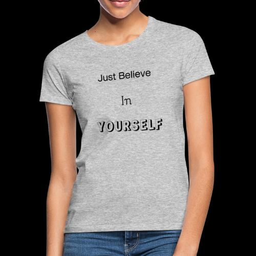 Just Believe in YOURSELF - T-shirt Femme