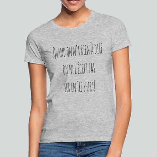 Quand on n'a rien à dire ....N - T-shirt Femme