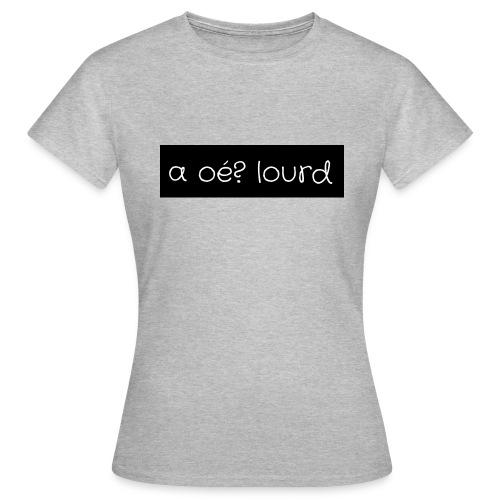 a oé? lourd - T-shirt Femme