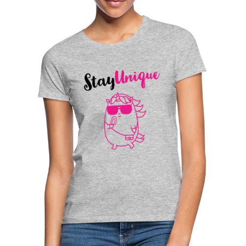 Stay Unique - Frauen T-Shirt