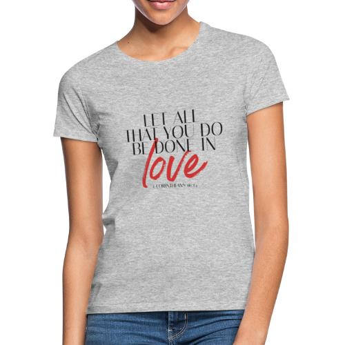 T-shirt - Let All That You Be Done In Love - Vrouwen T-shirt