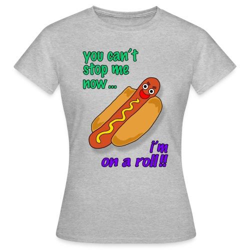 im on a roll - Women's T-Shirt