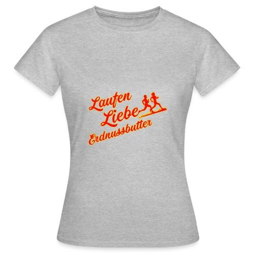 Laufen Liebe Erdnussbutter - Plakativ! - Frauen T-Shirt