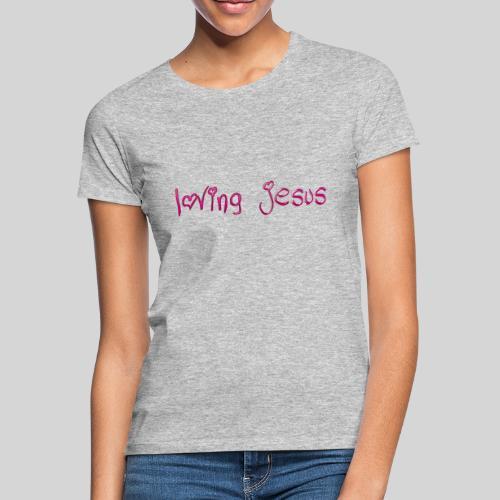loving jesus für alle die Jesus lieben - Geschenk - Frauen T-Shirt