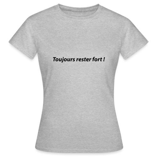 Toujours rester fort ! - T-shirt Femme