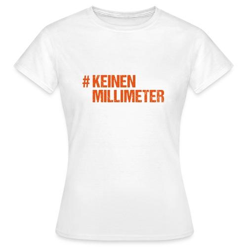 #KeinenMillimeter - Frauen T-Shirt