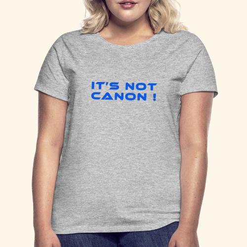 It's not canon! - Frauen T-Shirt