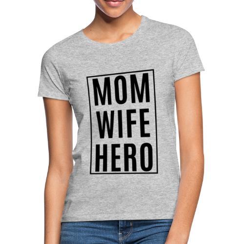 Mom-Wife-Hero Schwarz - Frauen T-Shirt