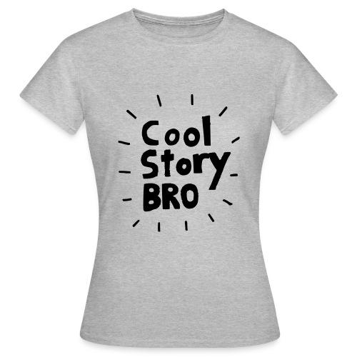 cool story bro - Frauen T-Shirt