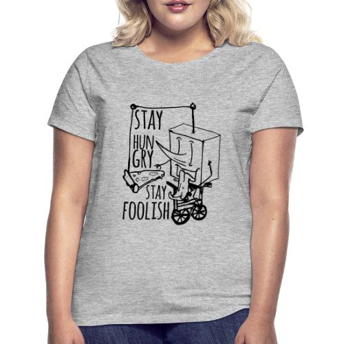 stay hungry stay foolish - Women's T-Shirt