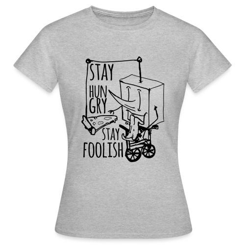 stay hungry stay foolish - Women's T-Shirt