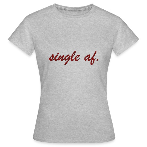 single af. - Frauen T-Shirt