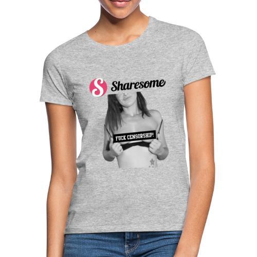 Sharesome fuck censorship - Women's T-Shirt