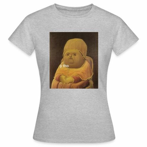 y tho - Women's T-Shirt