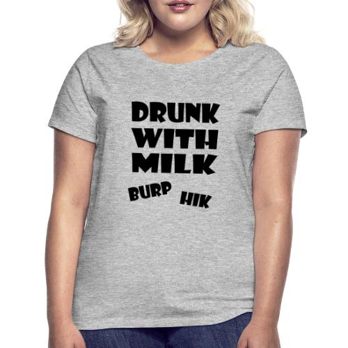 drunkwithmilk baby - Vrouwen T-shirt