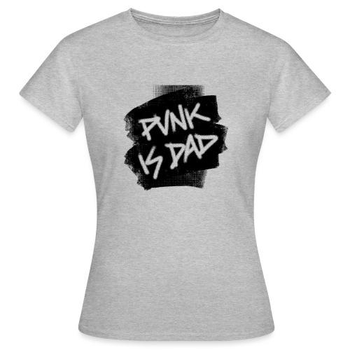 Punk Is Dad - Frauen T-Shirt