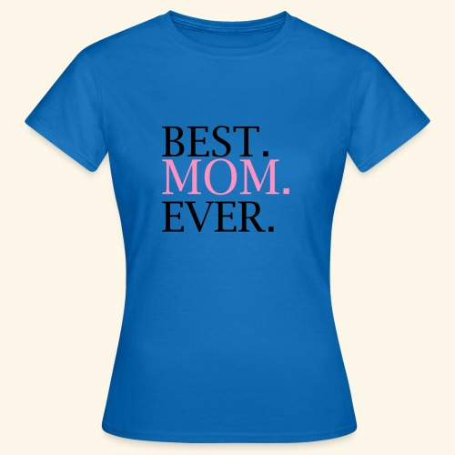 Best Mom Ever nbg 2000x2000 - Dame-T-shirt