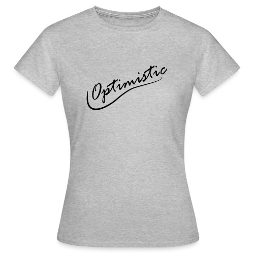 Optimistic - Frauen T-Shirt