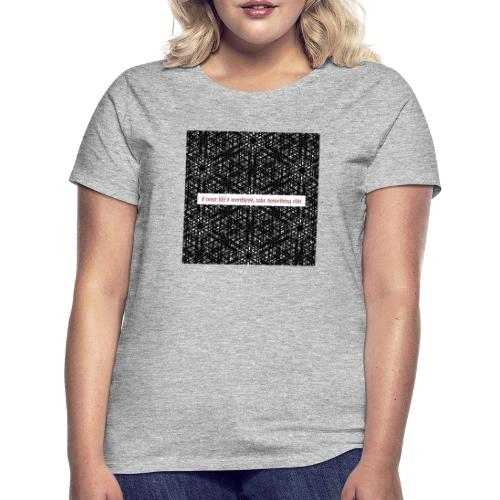 if your lifes worthless, take something else - Frauen T-Shirt