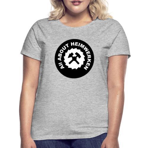 ALL ABOUT HEIMWERKEN - LOGO - Frauen T-Shirt