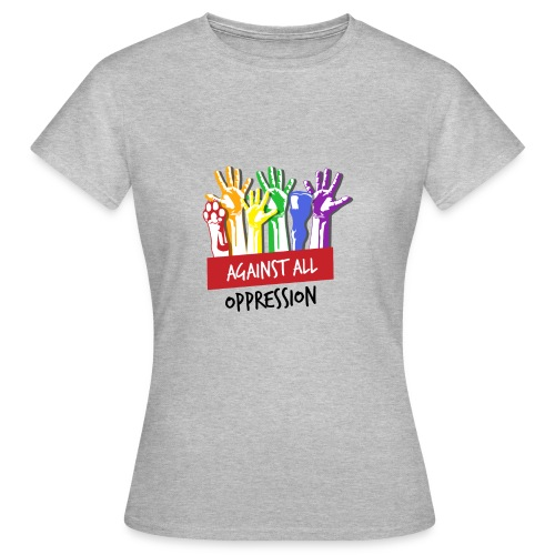 Against All Oppression - Vrouwen T-shirt
