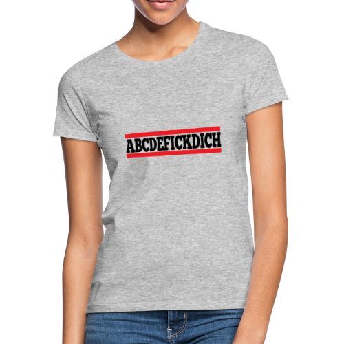 ABCDEFICKDICH - Frauen T-Shirt