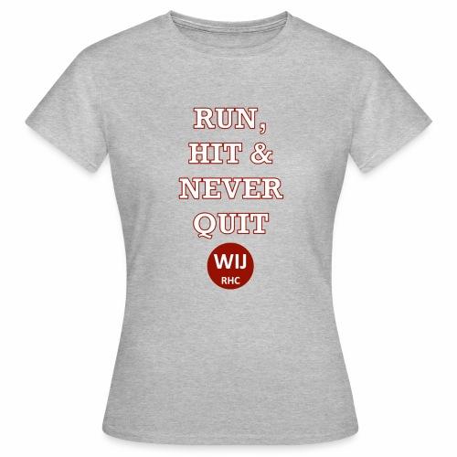 Run Hit never Quit - Vrouwen T-shirt