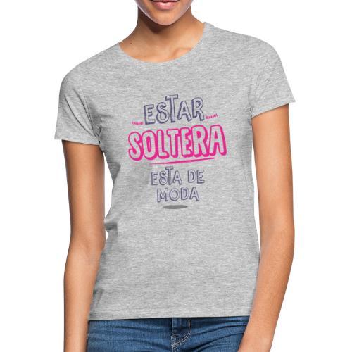 ESTAR SOLTERA ESTA DE MODA DISEÑO - Camiseta mujer