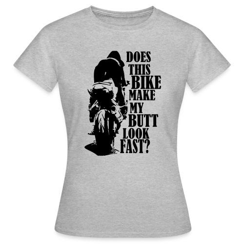 Does this bike make my butt look fast? - Frauen T-Shirt