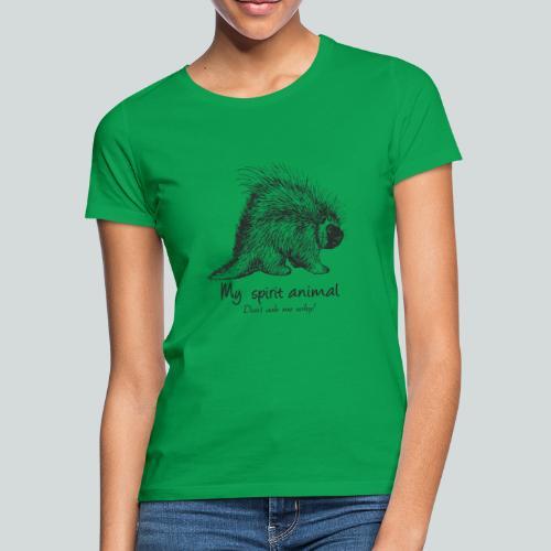 Le Porc-épic est mon animal totem. - T-shirt Femme