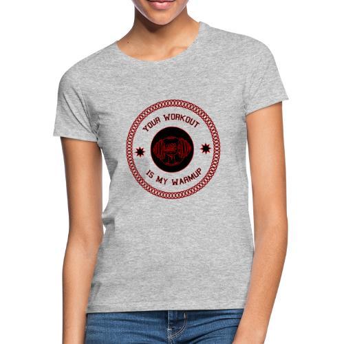 Workout Motivation lustiger Spruch - Frauen T-Shirt