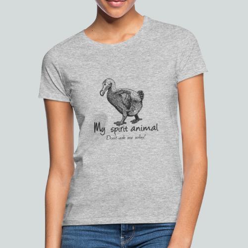 Le dodo est mon animal totem. - T-shirt Femme