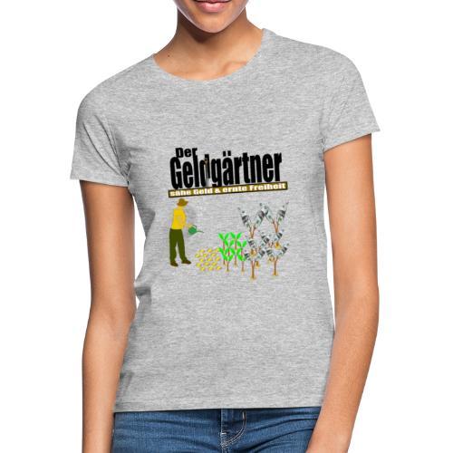 Der Geldgärtner sähe Geld und ernte Freiheit - Frauen T-Shirt