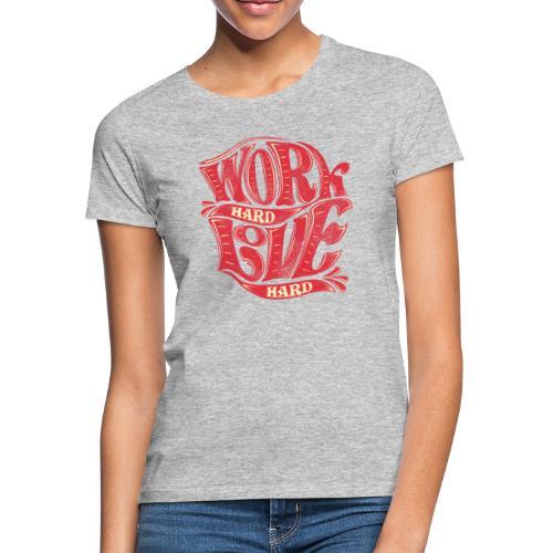 Work hard love hard - Frauen T-Shirt