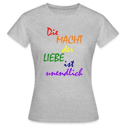 Die MACHT der LIEBE ist unendlich - Frauen T-Shirt