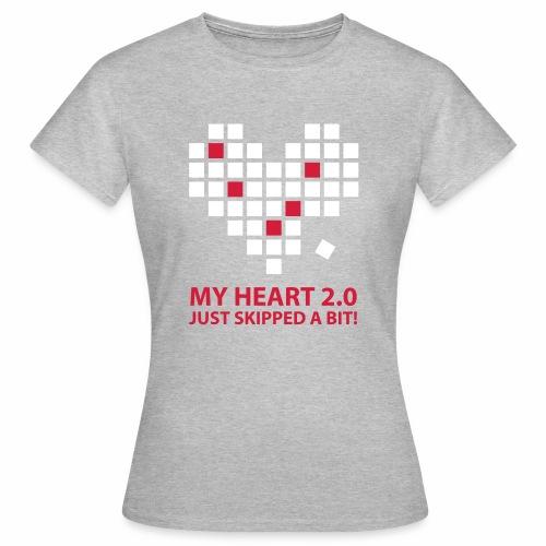 My heart 2.0. Just skipped a bit. - Women's T-Shirt