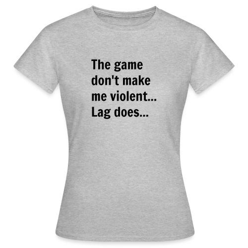 The game don't make me violent... Lag does... - Dame-T-shirt
