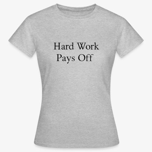 Hard Work - Frauen T-Shirt