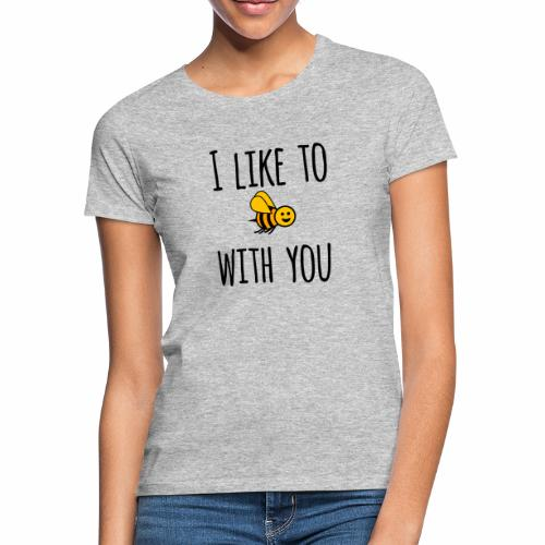 I like to be with you - Women's T-Shirt