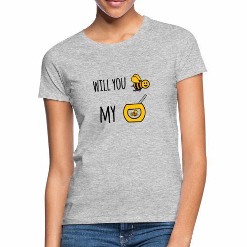 Will you bee my honey - Women's T-Shirt