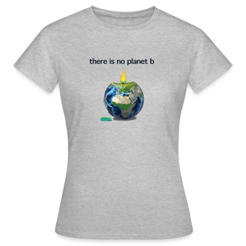 There is no planet b - Frauen T-Shirt
