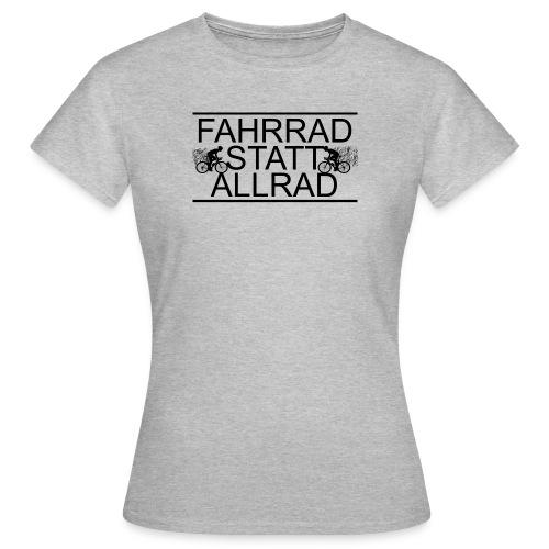 Fahrrad Statt Allrad! - Frauen T-Shirt