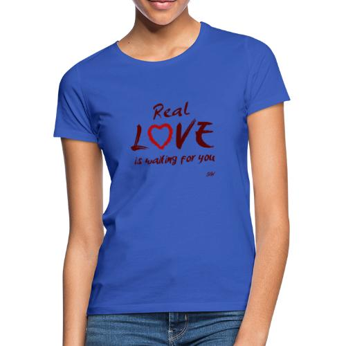 Real love is waiting for you - T-shirt Femme