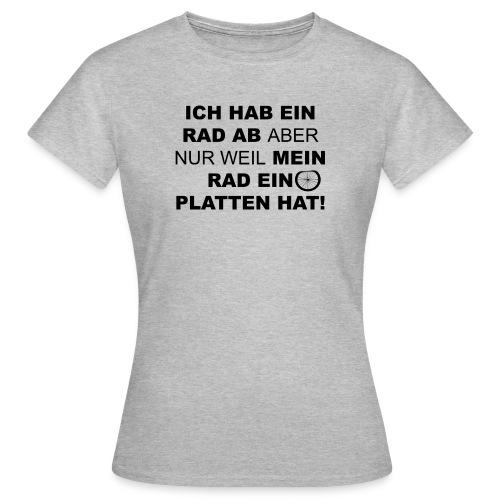 Ich hab ein Rad ab! Aber nur weil... - Frauen T-Shirt