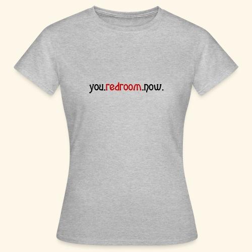 you redroom now - Women's T-Shirt