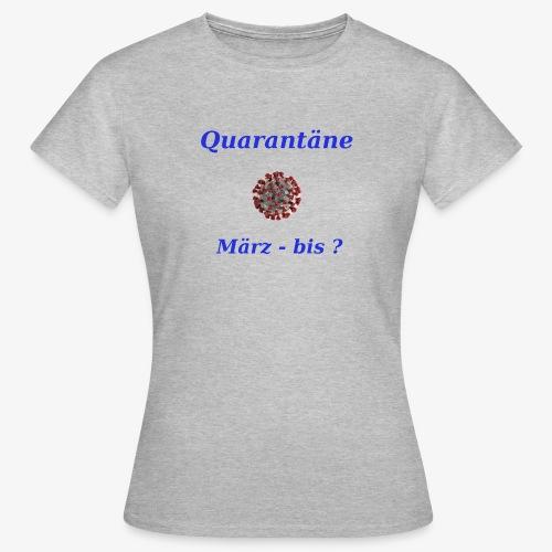Quarantäne - Frauen T-Shirt