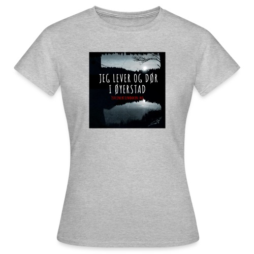Jeg bor og dør i Øyerstad - T-skjorte for kvinner
