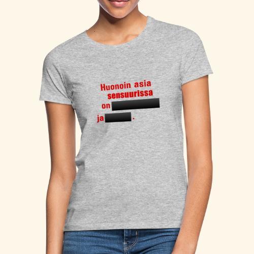 Huonon asia sensuurissa on - Naisten t-paita