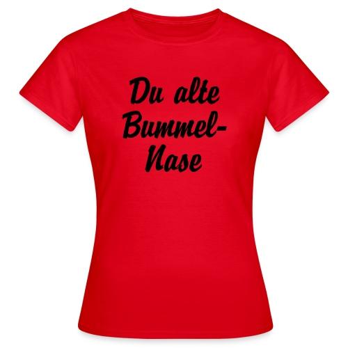 Du alte Bummel Nase - Frauen T-Shirt